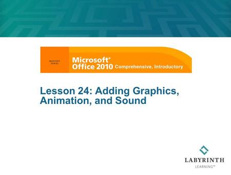 Lesson 24: Adding Graphics, Animation, and Sound.