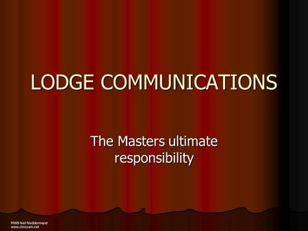 LODGE COMMUNICATIONS The Masters ultimate responsibility MWB Neil Neddermeyer www.cinosam.net.