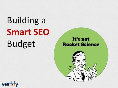 Building a Smart SEO Budget. SEO Budgets..or SEO on a Budget?