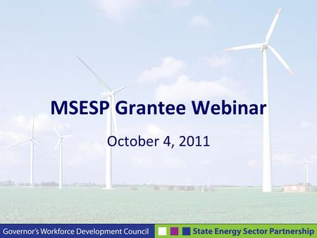 MSESP Grantee Webinar October 4, 2011. Agenda Welcome and Introductions Report on DOL Site Visit in September Getting to know you….  Grantee Presentation: