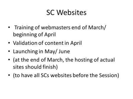 SC Websites Training of webmasters end of March/ beginning of April Validation of content in April Launching in May/ June (at the end of March, the hosting.