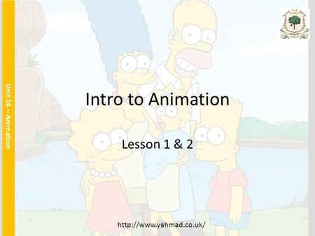 Intro to Animation Lesson 1 & 2 Unit 14 – Animation