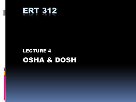 LECTURE 4 OSHA & DOSH. OSHA  Occupational Safety & Health Administration of United States Government – DOL  In Malaysia, OSHA is known as DOSH – Ministry.