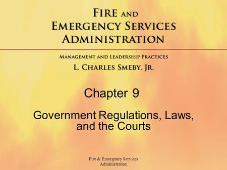 Fire & Emergency Services Administration Chapter 9 Government Regulations, Laws, and the Courts.