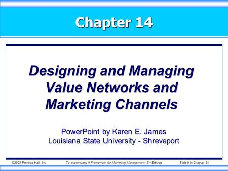 ©2003 Prentice Hall, Inc.To accompany A Framework for Marketing Management, 2 nd Edition Slide 0 in Chapter 14 Chapter 14 Designing and Managing Value.