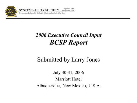 2006 Executive Council Input BCSP Report Submitted by Larry Jones July 30-31, 2006 Marriott Hotel Albuquerque, New Mexico, U.S.A.