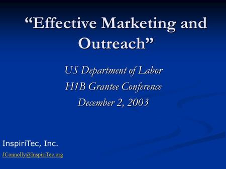 """Effective Marketing and Outreach"" US Department of Labor H1B Grantee Conference December 2, 2003 InspiriTec, Inc."