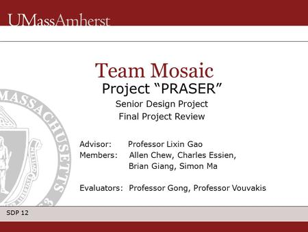 "SDP 12 Project ""PRASER"" Senior Design Project Final Project Review Team Mosaic Advisor: Professor Lixin Gao Members: Allen Chew, Charles Essien, Brian."