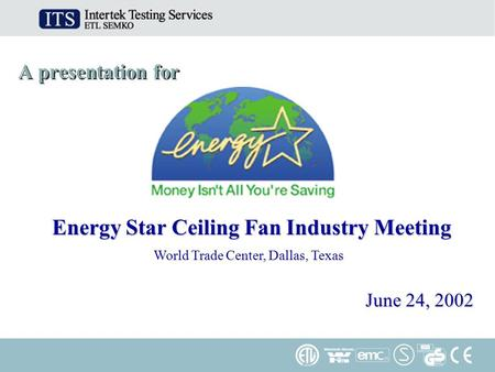A presentation for June 24, 2002 Energy Star Ceiling Fan Industry Meeting World Trade Center, Dallas, Texas.