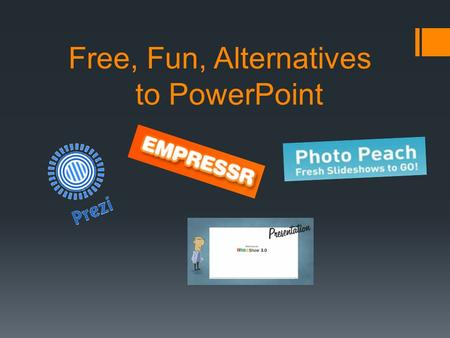 Free, Fun, Alternatives to PowerPoint. What Could Possibly Be Better?  Prezi  www.prezi.com www.prezi.com  A great way to jazz up your presentations!