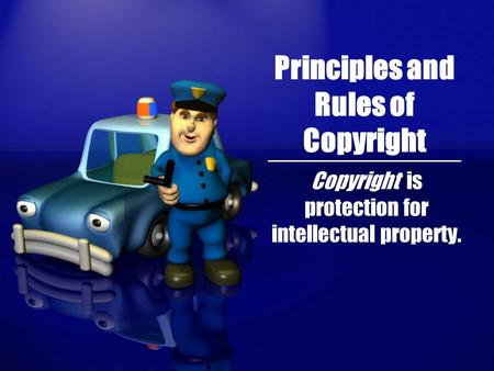 Principles and Rules of Copyright Copyright is protection for intellectual property.