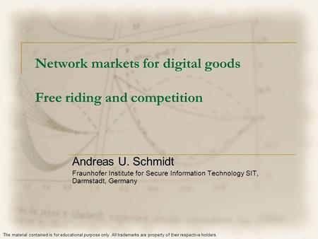 Network markets for digital goods Free riding and competition Andreas U. Schmidt Fraunhofer Institute for Secure Information Technology SIT, Darmstadt,