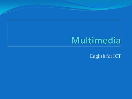 English for ICT. Multimedia Multi = many, multiple Media = An intervening substance through which something is transmitted or carried on 2.
