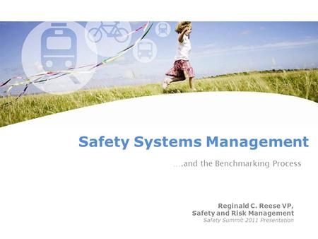 Safety Systems Management Reginald C. Reese VP, Safety and Risk Management Safety Summit 2011 Presentation ….and the Benchmarking Process.
