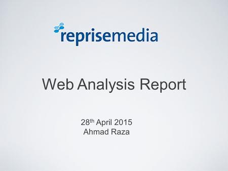 Web Analysis Report 28 th April 2015 Ahmad Raza. Agenda What is SEO? What are the channels that can Integrate well with SEO? 1 2 3 Stages involved in.