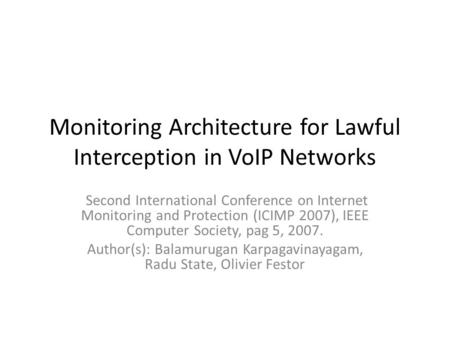 Monitoring Architecture for Lawful Interception in VoIP Networks Second International Conference on Internet Monitoring and Protection (ICIMP 2007), IEEE.
