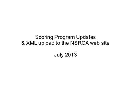 Scoring Program Updates & XML upload to the NSRCA web site July 2013.