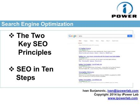 Search Engine Optimization  The Two Key SEO Principles  SEO in Ten Steps Ivan Surjanovic, Copyright 2014 by iPower.