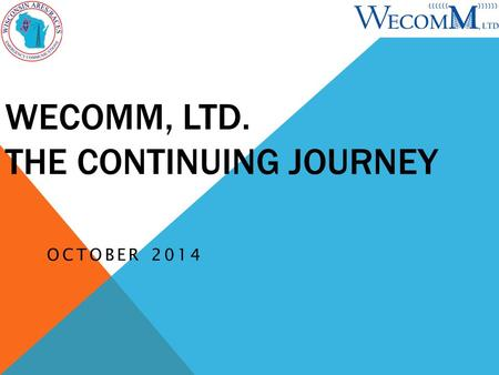WECOMM, LTD. THE CONTINUING JOURNEY OCTOBER 2014.