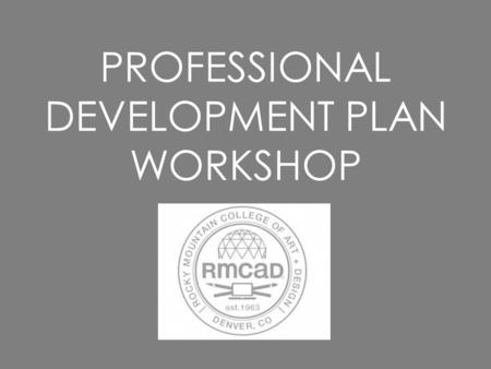 PROFESSIONAL DEVELOPMENT PLAN WORKSHOP. What is the Professional Development Plan? The Professional Development Plan is a directed planning and evaluation.