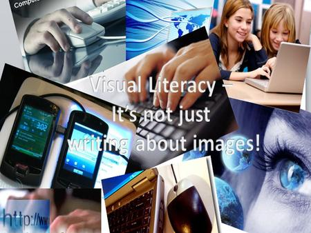 What is visual literacy? We live in a world where visual images are becoming increasingly important as most information is presented as a combination.