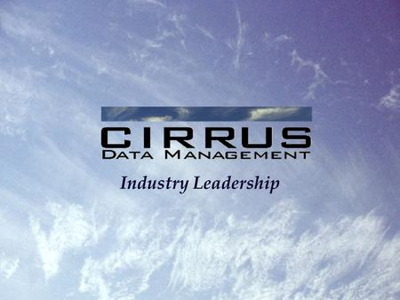 Industry Leadership. Company Overview Since it's inception in the year 2002, Cirrus Data Management (CDM) has rapidly evolved into the leading data management.