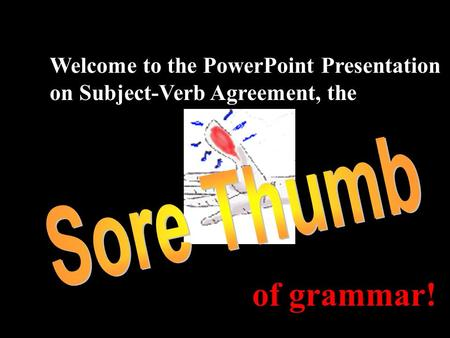 Welcome to the PowerPoint Presentation on Subject-Verb Agreement, the of grammar!