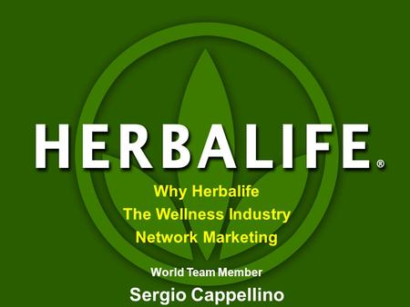 Why Herbalife The Wellness Industry Network Marketing World Team Member Sergio Cappellino.