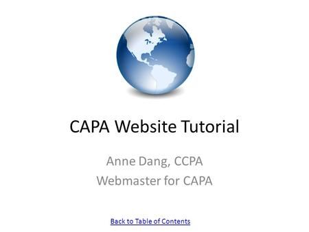 Back to Table of Contents CAPA Website Tutorial Anne Dang, CCPA Webmaster for CAPA.