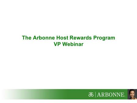 The Arbonne Host Rewards Program VP Webinar. 2 Why New Host Rewards? To offer Business Builders a competitive advantage with other Network Marketing companies.