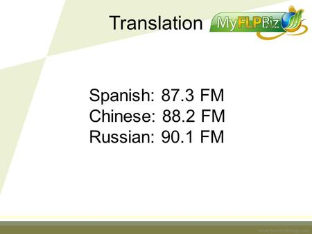 Www.foreverliving.com Spanish: 87.3 FM Chinese: 88.2 FM Russian: 90.1 FM Translation.
