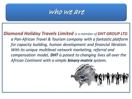 Diamond Holiday Travels Limited is a member of DHT GROUP LTD a Pan-African Travel & Tourism company with a fantastic platform for capacity building, human.