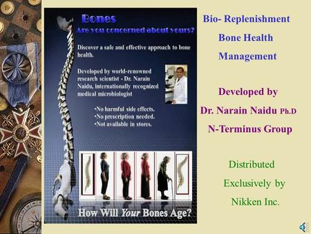 Bio- Replenishment Bone Health Management Developed by Dr. Narain Naidu Ph.D N-Terminus Group Distributed Exclusively by Nikken Inc.