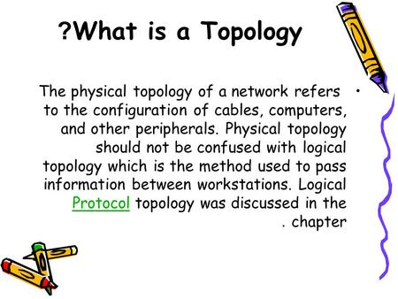What is a Topology? The physical topology of a network refers to the configuration of cables, computers, and other peripherals. Physical topology should.