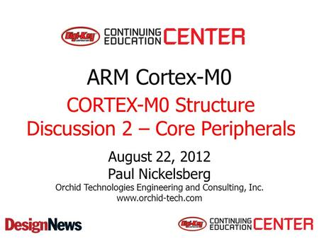ARM Cortex-M0 August 22, 2012 Paul Nickelsberg Orchid Technologies Engineering and Consulting, Inc. www.orchid-tech.com CORTEX-M0 Structure Discussion.