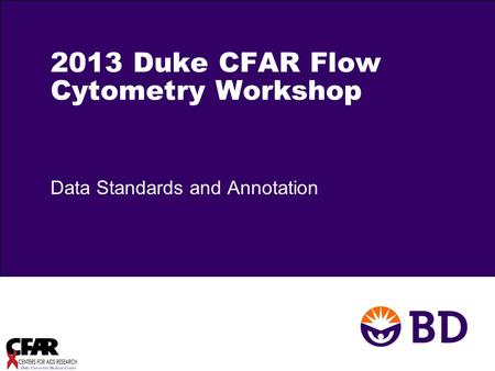 2013 Duke CFAR Flow Cytometry Workshop Data Standards and Annotation.