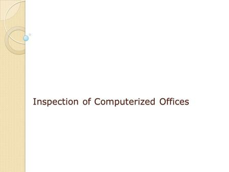 Inspection of Computerized Offices. Objectives Correctness of implementation Effectiveness of computerized operations Preventive vigilance.