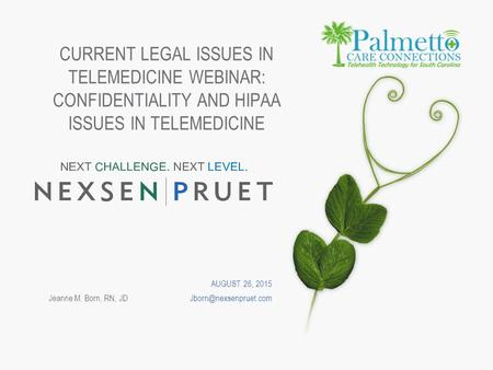 Jeanne M. Born, RN, CURRENT LEGAL ISSUES IN TELEMEDICINE WEBINAR: CONFIDENTIALITY AND HIPAA ISSUES IN TELEMEDICINE AUGUST 26, 2015.