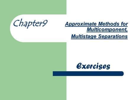 Approximate Methods for Multicomponent, Multistage Separations Chapter9 Exercises.