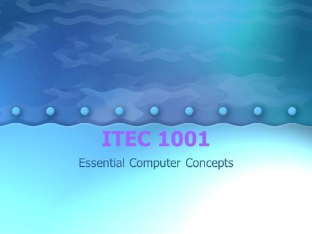 ITEC 1001 Essential Computer Concepts. Course Objectives 1.The components of a computer system 2.The different types of computers 3.Personal computer.