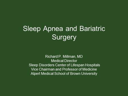 Sleep Apnea and Bariatric Surgery Richard P. Millman, MD Medical Director Sleep Disorders Center of Lifespan Hospitals Vice Chairman and Professor of Medicine.