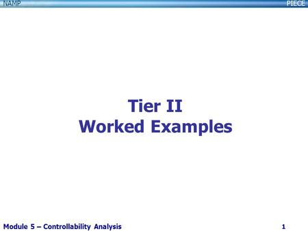 PIECENAMP Module 5 – Controllability Analysis 1 Tier II Worked Examples.