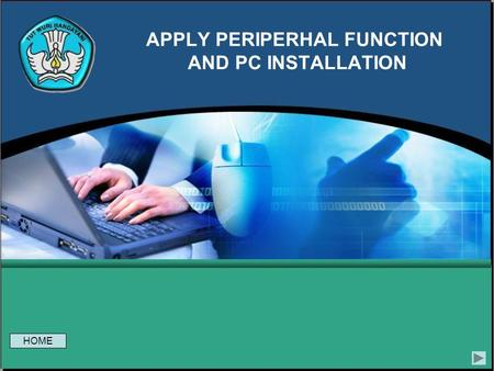 APPLY PERIPERHAL FUNCTION AND PC INSTALLATION HOME.