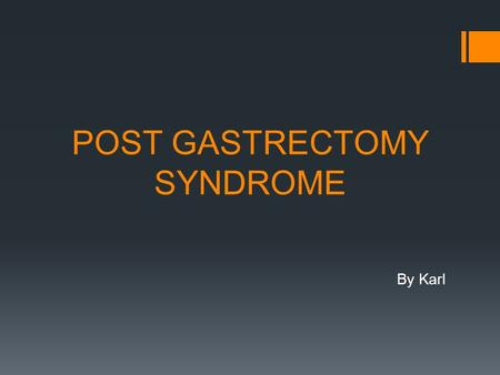 POST GASTRECTOMY SYNDROME By Karl. 1.Functional efferent /afferent loop syndrome 2.post gastrectomy asthenia 3.Post gastrectomy anemia.