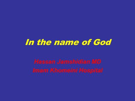 In the name of God Hassan Jamshidian MD Imam Khomeini Hospital.