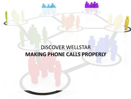 DISCOVER WELLSTAR MAKING PHONE CALLS PROPERLY. HOW TO MAKE THE RIGHT PHONE CALL? LAUGH, KEEP CALM POSTURE, CONCENTRATION OUTFIT, I FEEL GOOD MY STORY: