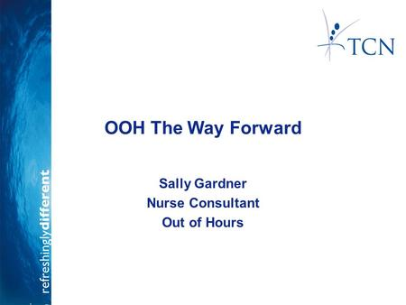 OOH The Way Forward Sally Gardner Nurse Consultant Out of Hours.