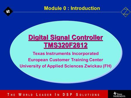 0 - 1 Digital Signal Controller TMS320F2812 Texas Instruments Incorporated European Customer Training Center University of Applied Sciences Zwickau (FH)