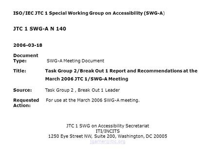 ISO/IEC JTC 1 Special Working Group on Accessibility (SWG-A) JTC 1 SWG-A N 140 2006-03-18 Document Type: SWG-A Meeting Document Title: Task Group 2/Break.