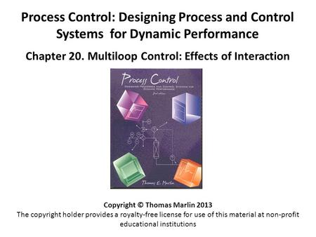 Process Control: Designing Process and Control Systems for Dynamic Performance Chapter 20. Multiloop Control: Effects of Interaction Copyright © Thomas.